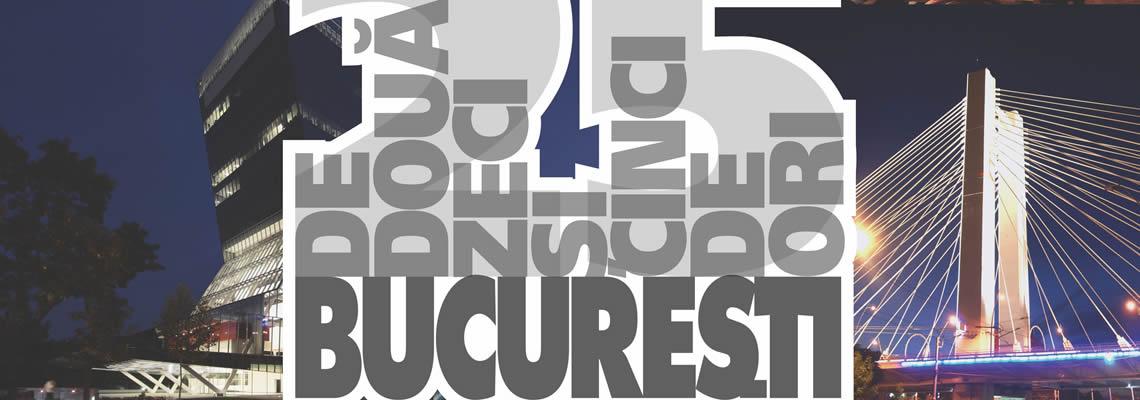 25 de ani de Bucuresti